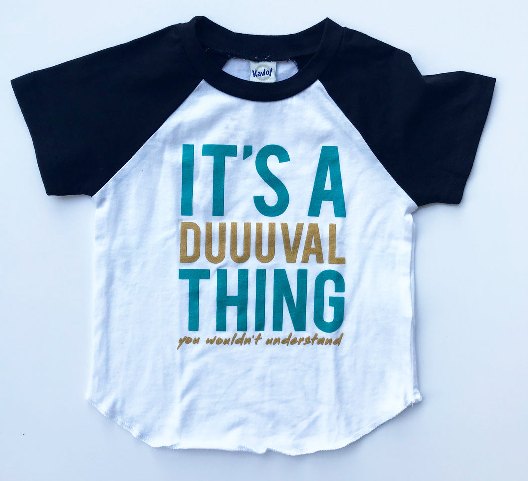 It's A Duuuval Thing Duval Florida Teal Gold TODDLER Raglan Tee