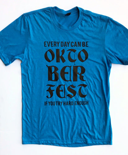 Every Day Can Be Oktoberfest If You Try Hard Enough Heather Turquoise UNISEX Tee Drink