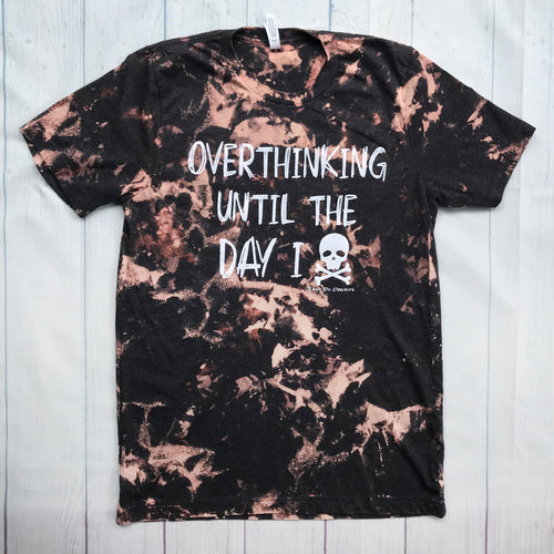 Overthinking Until the Day I Die Unisex Bleach Adult Tee New