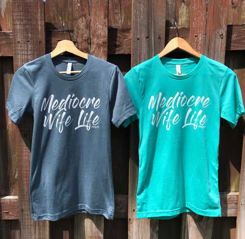 SALE Mediocre Wife Life Womens Tee SSS