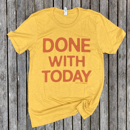 Done With Today Orange on MUSTARD Unisex Tee Women