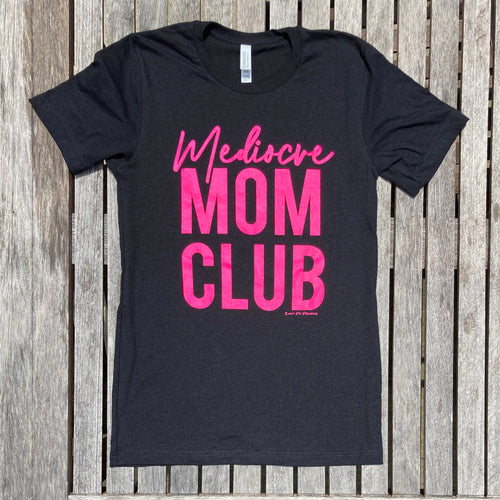 Mediocre Mom Club Neon Pink on Black STACKED Tee Mom New