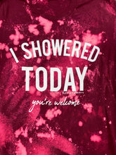 I Showered Today You're Welcome Maroon Bleach Unisex Tee New