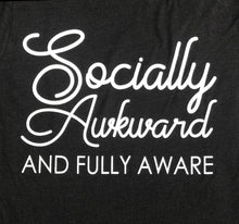Socially Awkward and Fully Aware Tshirt Women