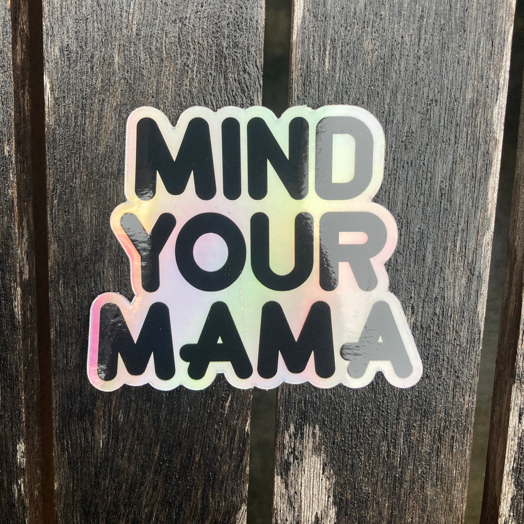 Mind Your Mama 3 inch Holographic Sticker New