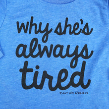 Why She's Always Tired TODDLER Tee