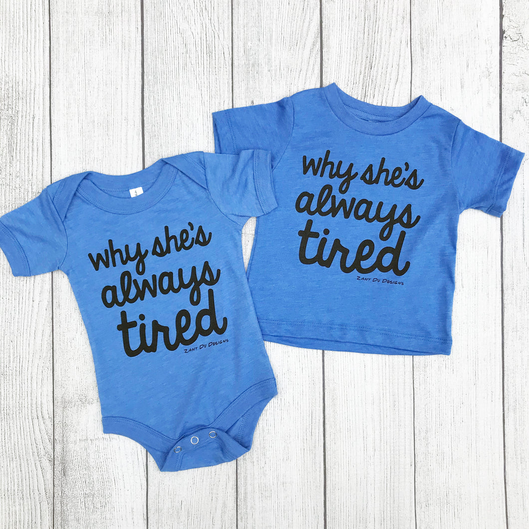 Why She's Always Tired INFANT One Piece and Tee