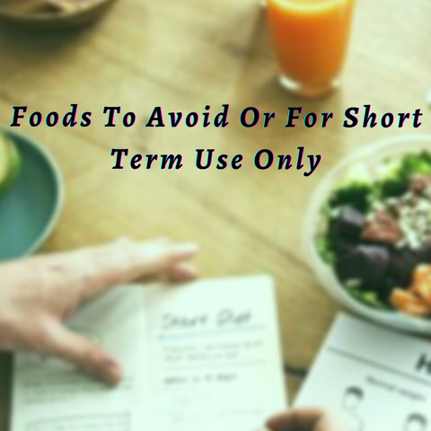 Foods To Avoid Or For Short Term Use Only
