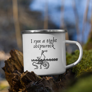 """I Run A Tight Shipwreck"" Enamel Mug"