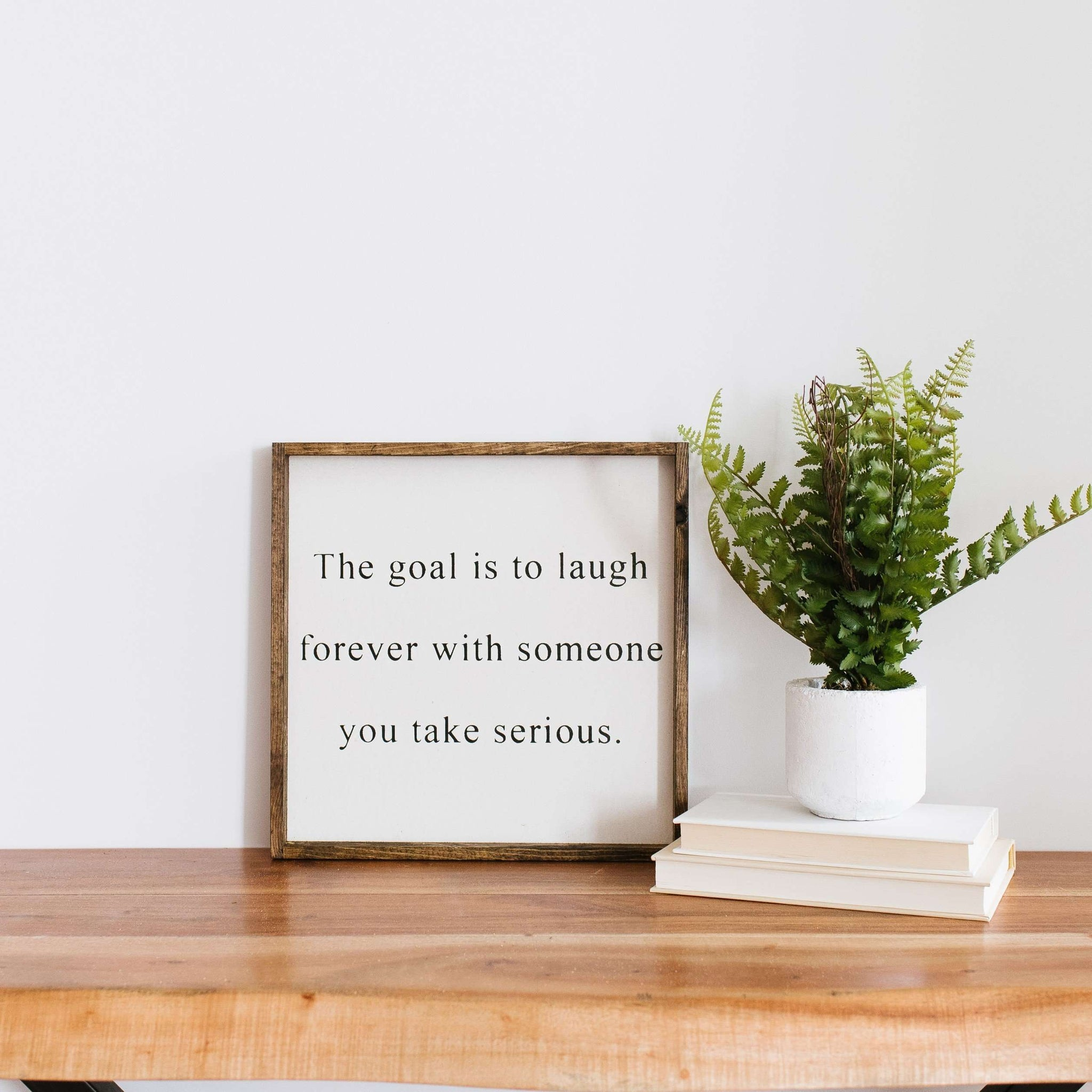 The Goal Is To Laugh Forever | Wood Sign -Wood sign, farmhouse signs, rustic signs