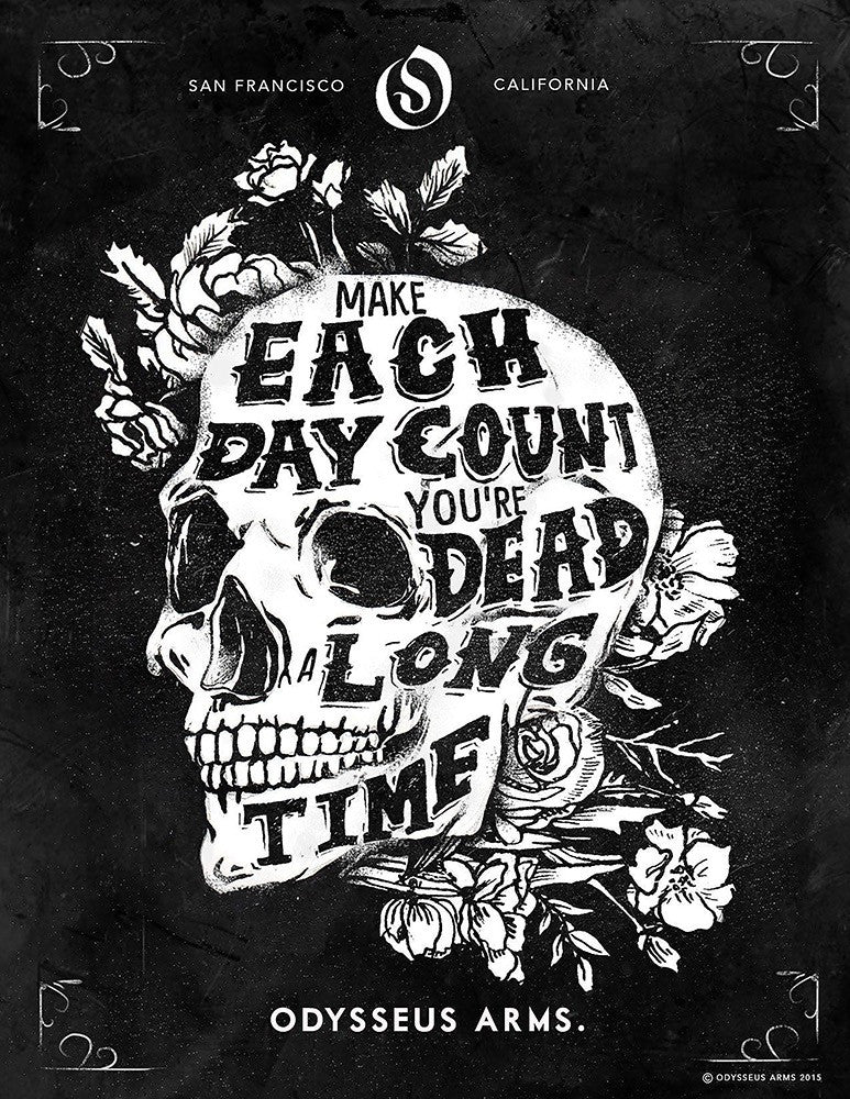 Make Each Day Count. You're Dead a Long Time.