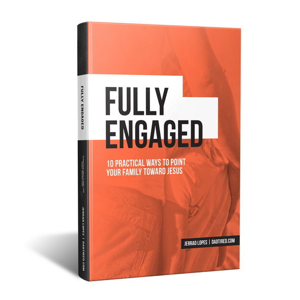 Fully Engaged: 10 Practical Ways To Point Your Family Toward Jesus