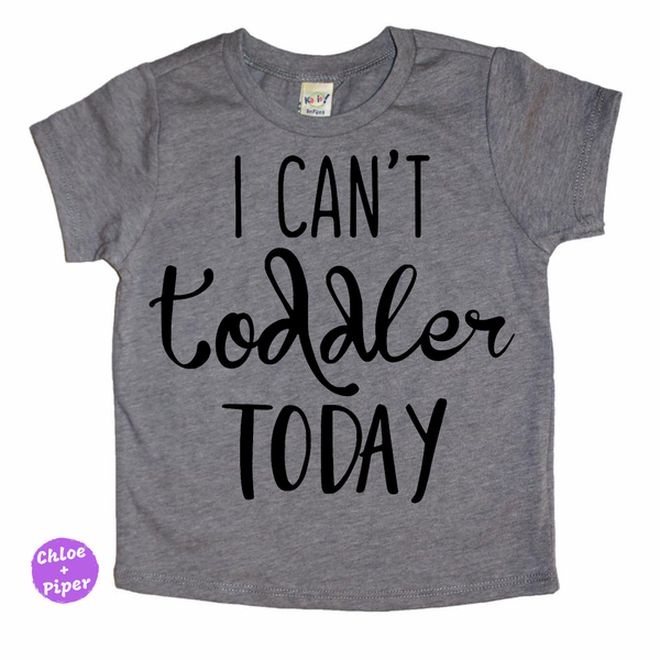 I Can't Toddler Today™ - Tee Shirt