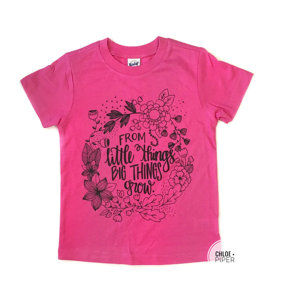 From Little Things Big Things Grow Tee