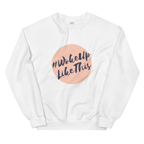 Woke Up Like This Lounge Sweatshirt