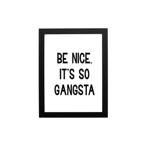 Be Nice, It's So Gangsta Typography Wall Art Print - THE CHEVRON HEART