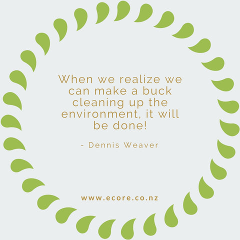 When we realise we can make a buck cleaning up the environment , it will be done! - Dennis Weaver