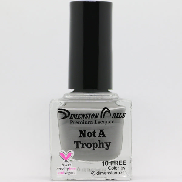 Dimension Nails - Activist Collection - Not A Trophy