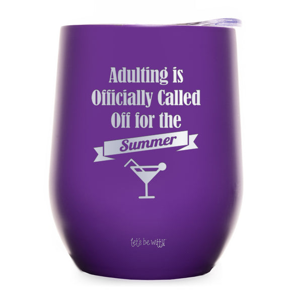 Adulting Is Officially Called Off For The Summer Wine Tumbler
