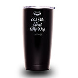 Ask Me About My Dog 20oz Tumbler