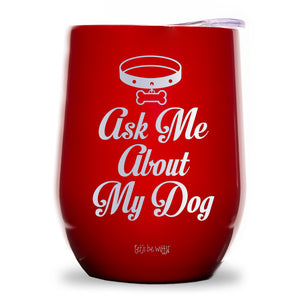 Ask Me About My Dog Wine Tumbler