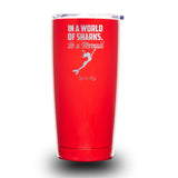 In a World of Sharks, Be a Mermaid 20oz Tumbler