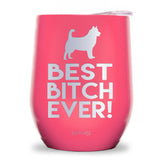 Best Bitch Ever! Wine Tumbler