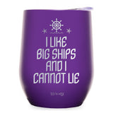 I Like Big Ships and I Cannot Lie Wine Tumbler