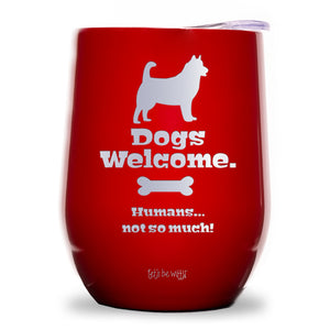 Dogs Welcome. Humans... Not So Much Wine Tumbler