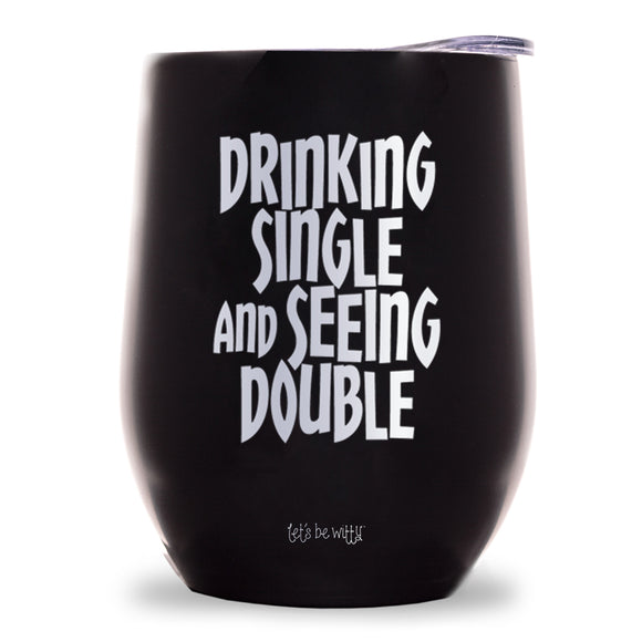 Drinking Single and Seeing Double Wine Tumbler