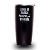 Fluent in English, Sarcasm & Profanity 20oz Tumbler