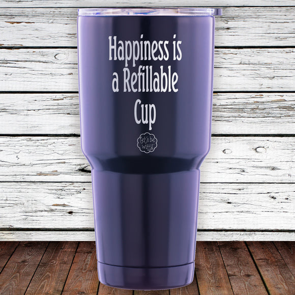 Happiness is a Refillable Cup 30oz Tumbler