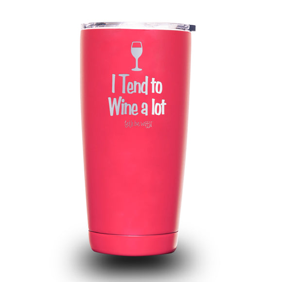 I Tend to Wine A Lot 20oz Tumbler