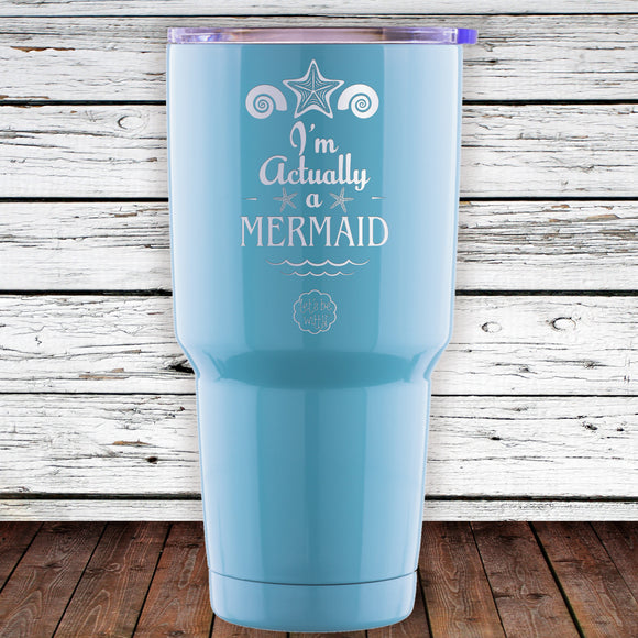 I'm Actually A Mermaid 30oz Tumbler