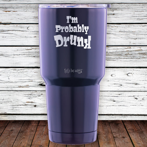 I'm Probably Drunk 30oz Tumbler
