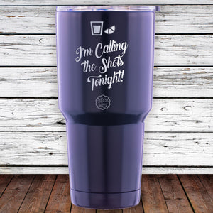 I'm Calling the Shots Tonight 30oz Tumbler