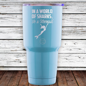 In a World of Sharks, Be a Mermaid 30oz Tumbler