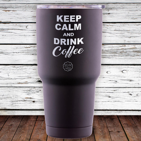 Keep Calm and Drink Coffee 30oz Tumbler
