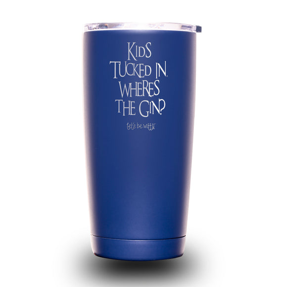Kids Tucked In, Where's the Gin? 20oz Tumbler