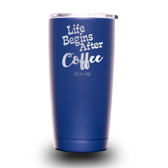 Life Begins After Coffee 20oz Tumbler