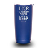 This Is Probably Beer 20oz Tumbler