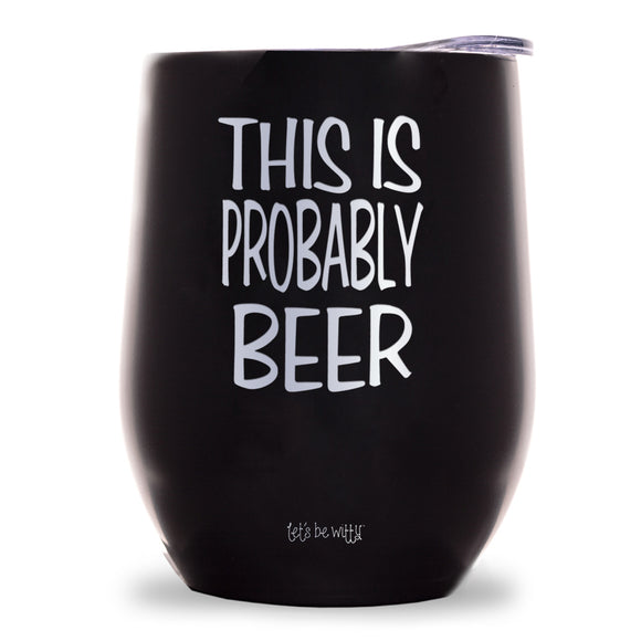 This Is Probably Beer Wine Tumbler