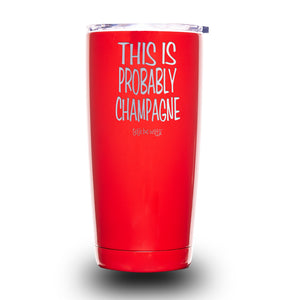 This Is Probably Champagne 20oz Tumbler