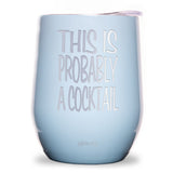 This Is Probably Cocktail Wine Tumbler