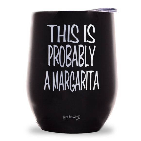 This Is Probably Margarita Wine Tumbler