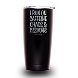 I Run on Caffeine Chaos & Cuss Words 20oz Tumbler