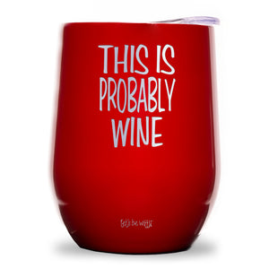 This is Probably Wine | Wine Tumbler