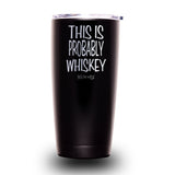 This is Probably Whiskey 20oz Tumbler