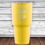 This Is Probably Rum 30oz Tumbler