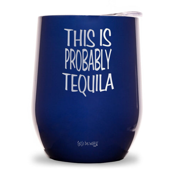 This Is Probably Tequila Wine Tumbler